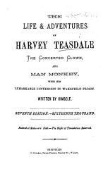 The Life and Adventures of Harvey Teasdale the Converted Clown and Man Monkey     Written by Himself  Seventh Edition  Etc PDF