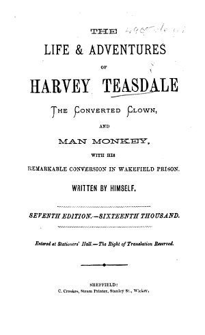 The Life and Adventures of Harvey Teasdale the Converted Clown and Man Monkey ... Written by Himself. Seventh Edition, Etc