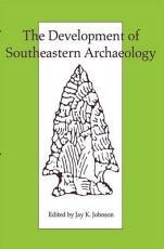 The Development of Southeastern Archaeology PDF