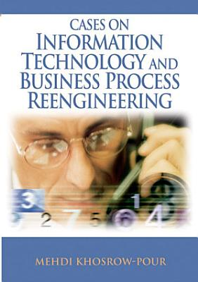 Cases on Information Technology and Business Process Reengineering