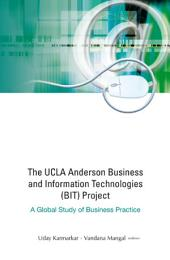 Ucla Anderson Business And Information Technologies (Bit) Project, The: A Global Study Of Business Practice