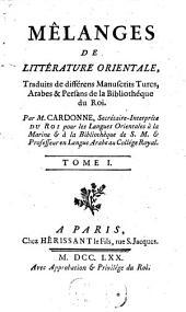 Mêlanges De Litterature Orientale: Traduits de différens Manuscrits Turcs, Arabes & Persans de la Bibliothéque du Roi, Volume1