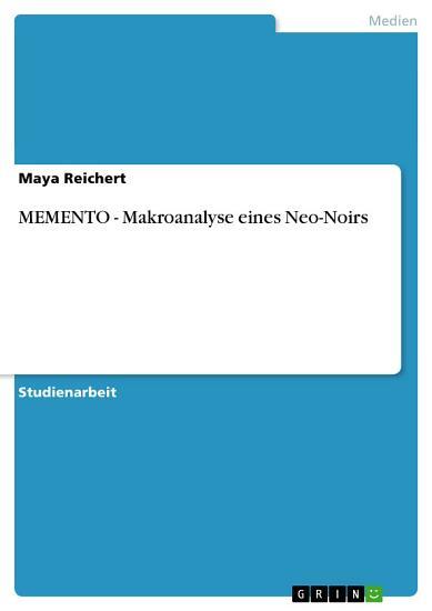MEMENTO   Makroanalyse eines Neo Noirs PDF