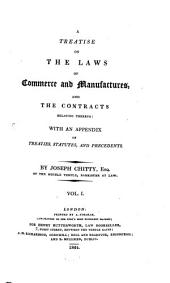 A Treatise on the Laws of Commerce and Manufactures and the Contracts Relating Thereto: With an Appendix of Theaties, Statutes and Precedents, Volume 1