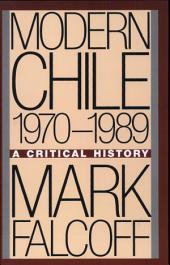Modern Chile: 1970 - 1989 ; a Critical History
