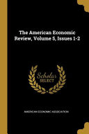 The American Economic Review  Volume 5  Issues 1 2 PDF