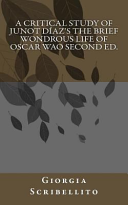 A Critical Study of Junot Diaz s the Brief Wondrous Life of Oscar Wao Second Ed  Book