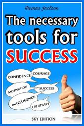 The Necessary Tools for Success -The Self Help Guide