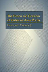 The Fiction And Criticism Of Katherine Anne Porter Book PDF