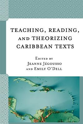 Teaching  Reading  and Theorizing Caribbean Texts PDF