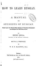 How to Learn Russian: A Manual for Students of Russian Based Upon the Ollendorffian System of Teaching Languages