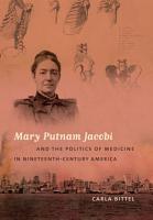 Mary Putnam Jacobi and the Politics of Medicine in Nineteenth Century America PDF
