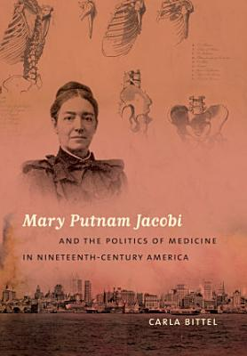 Mary Putnam Jacobi and the Politics of Medicine in Nineteenth Century America PDF
