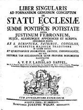 Liber singularis ad formandum genuinum conceptum de statu ecclesiae et summi pontificis potestate contra Justinum Febronium ...
