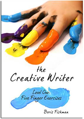 The Creative Writer  Level One  Five Finger Exercise  The Creative Writer