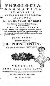 Theologia dogmatica et moralis ad usum seminariorum. Authore d. Ludovico Habert ... Tomus primus [-septimus]: Tomus sextus. Continens tractatus De poenitentia, et de extrema unctione, Volume 6