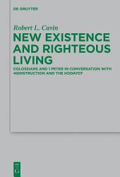 New Existence and Righteous Living: Colossians and 1 Peter in Conversation with 4QInstruction and the Hodayot