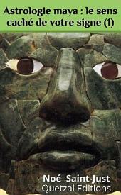 Astrologie maya : le sens caché de votre signe (1): La vérité sur le calendrier divinatoire maya (signe 1 à 10)