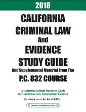 2018 California Criminal Law and Evidence with P.C. 832