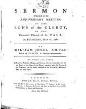 A Sermon Preached at the Anniversary Meeting of the Sons of the Clergy, in the Cathedral Church of St. Paul, on Thursday, May 16, 1782: By William Jones, ... To which are Added, Lists of the Nobility, ... who Have Been Stewards ... and the Sums Collected at the Anniversary Meetings, Since the Year 1721, Volume 13