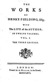 The works of Henry Fielding, Esq;: with the life of the author. In twelve volumes.., Volume 1
