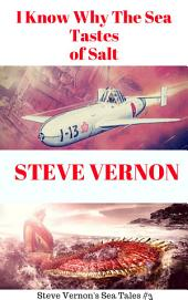 I Know Why The Waters of the Sea Taste of Salt: Steve Vernon's Sea Tales Book #3