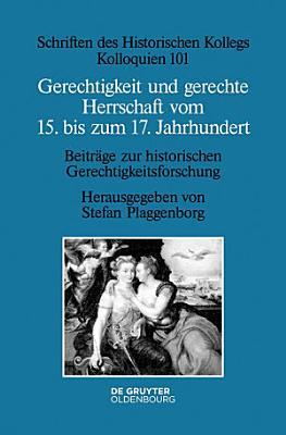Gerechtigkeit und gerechte Herrschaft vom 15  bis zum 17  Jahrhundert PDF