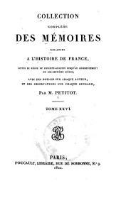 Collection complète des mémoires relatifs à l'histoire de France: depuis le règne de Philippe-Auguste jusqu'au commencement du dix-septième siècle : avec des notices sur chaque auteur, et des observations sur chaque ouvrage, Volume1;Volume26