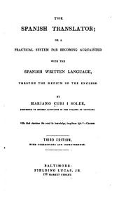 The Spanish Translator, Or, A Practical System for Becoming Acquainted with the Spanish Written Language Through the Medium of the English