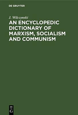 An Encyclopedic Dictionary of Marxism  Socialism and Communism PDF