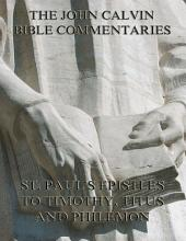 John Calvin's Commentaries On St. Paul's Epistles To Timothy, Titus And Philemon: eBook Edition