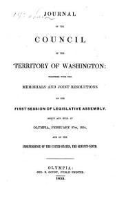 Journal of the Council of the Territory of Washington: Together with the Memorials and Joint Resolutions of the First Session of Legislative Assembly, Begun and Held at Olympia, February 27th, 1854 ...