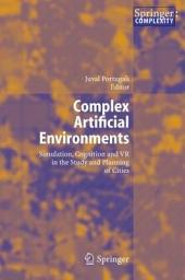 Complex Artificial Environments: Simulation, Cognition and VR in the Study and Planning of Cities