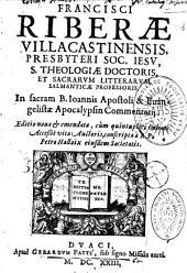 Francisci Riberae,... In sacram Beati Joannis et evangelistae Apocalypsin commentarii... His adjuncti sunt quinque libri de Templo et de iis quae ad Templum pertinent...