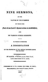 Nine Sermons, on the Nature of the Evidence by which the Fact of Our Lord's Resurrection is Established: And on Various Other Subjects. To which is Prefixed A Dissertation on the Prophecies of the Messiah Dispersed Among the Heathen