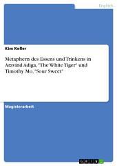 """Metaphern des Essens und Trinkens in Aravind Adiga, """"The White Tiger"""" und Timothy Mo, """"Sour Sweet"""""""