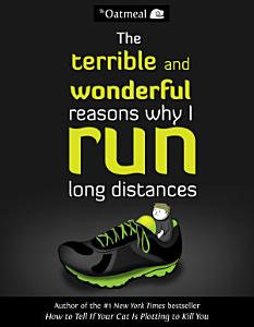 The Terrible and Wonderful Reasons Why I Run Long Distances Book