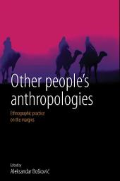 Other People's Anthropologies: Ethnographic Practice on the Margins