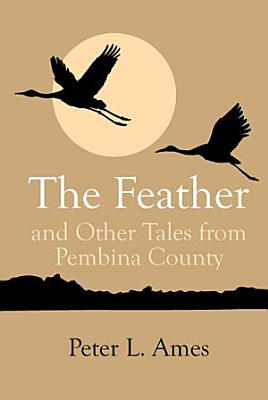 The Feather and Other Tales from Pembina County PDF