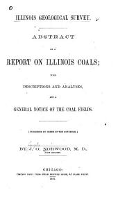 Abstract of a Report on Illinois Coals: With Descriptions and Analyses, and a General Notice of the Coal Fields ...