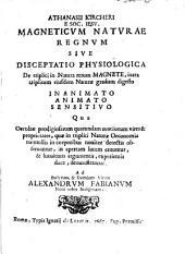Magneticum naturae regnum sive disceptatio physiologica de triplici in natura rerum magnete ... inanimato, animato, sensitivo (etc.)