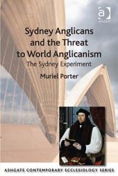 Sydney Anglicans and the Threat to World Anglicanism: The Sydney Experiment