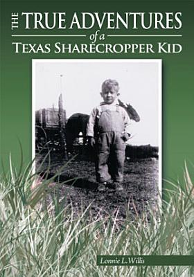 The True Adventures of a Texas Sharecropper Kid