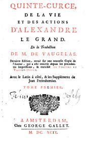 De La Vie Et Des Actions D'Alexandre Le Grand: Avec le Latin à côté, & les Supplémens de Jean Freinshemius sur, Volume1