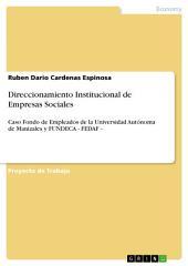 Direccionamiento Institucional de Empresas Sociales: Caso Fondo de Empleados de la Universidad Autónoma de Manizales y FUNDECA - FEDAF -