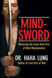 Mind-Sword: Mastering the Asian Dark Arts of Mind Manipulation