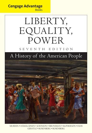 Cengage Advantage Books  Liberty  Equality  Power  A History of the American People PDF