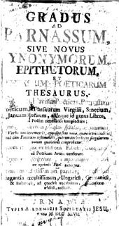Gradus ad Parnassum: sive Novus synonymorum, epithetorum, et phrasium poeticarum thesaurus, ...