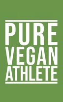 Pure Vegan Athlete Fitness and Exercise Journal for Vegan Gym Enthusiasts