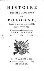 Histoire Des Révolutions De Pologne, Depuis la mort d'Auguste III, jusqu'à l'année 1775: Volume1